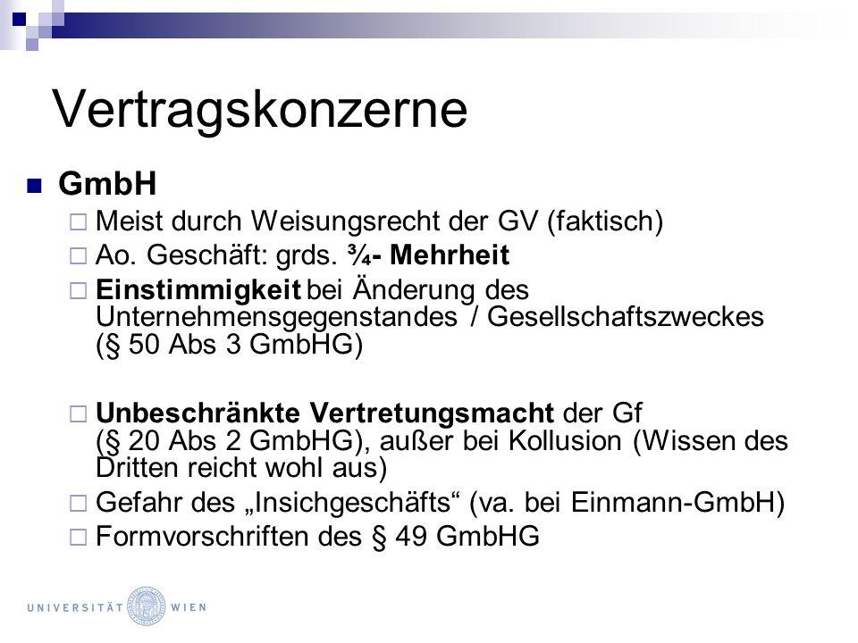 Vertragskonzerne GmbH Meist durch Weisungsrecht der GV (faktisch) Ao. Geschäft: grds. ¾- Mehrheit Einstimmigkeit bei Änderung des Unternehmensgegensta
