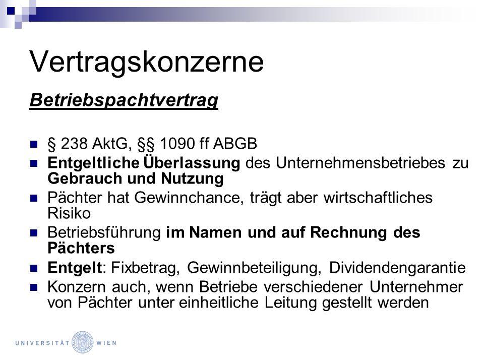 Vertragskonzerne Betriebspachtvertrag § 238 AktG, §§ 1090 ff ABGB Entgeltliche Überlassung des Unternehmensbetriebes zu Gebrauch und Nutzung Pächter h