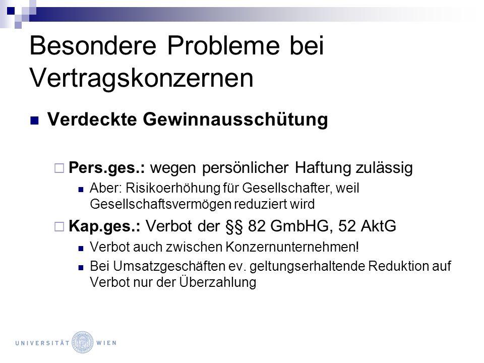 Besondere Probleme bei Vertragskonzernen Verdeckte Gewinnausschütung Pers.ges.: wegen persönlicher Haftung zulässig Aber: Risikoerhöhung für Gesellsch