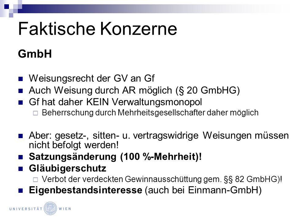 Faktische Konzerne GmbH Weisungsrecht der GV an Gf Auch Weisung durch AR möglich (§ 20 GmbHG) Gf hat daher KEIN Verwaltungsmonopol Beherrschung durch