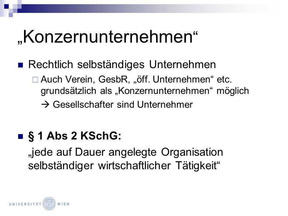 Konzernunternehmen Rechtlich selbständiges Unternehmen Auch Verein, GesbR, öff. Unternehmen etc. grundsätzlich als Konzernunternehmen möglich Gesellsc