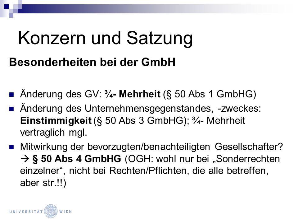 Konzern und Satzung Besonderheiten bei der GmbH Änderung des GV: ¾- Mehrheit (§ 50 Abs 1 GmbHG) Änderung des Unternehmensgegenstandes, -zweckes: Einst