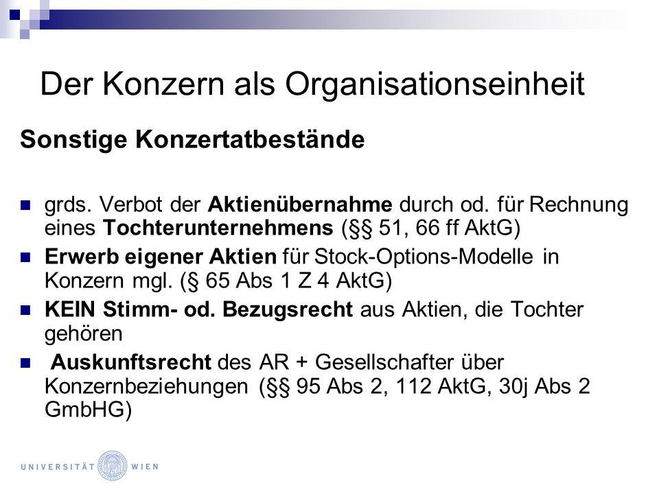 Der Konzern als Organisationseinheit Sonstige Konzertatbestände grds. Verbot der Aktienübernahme durch od. für Rechnung eines Tochterunternehmens (§§