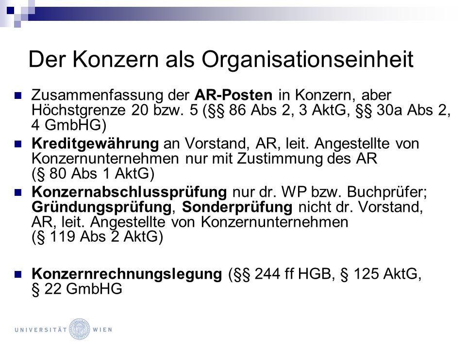 Der Konzern als Organisationseinheit Zusammenfassung der AR-Posten in Konzern, aber Höchstgrenze 20 bzw. 5 (§§ 86 Abs 2, 3 AktG, §§ 30a Abs 2, 4 GmbHG