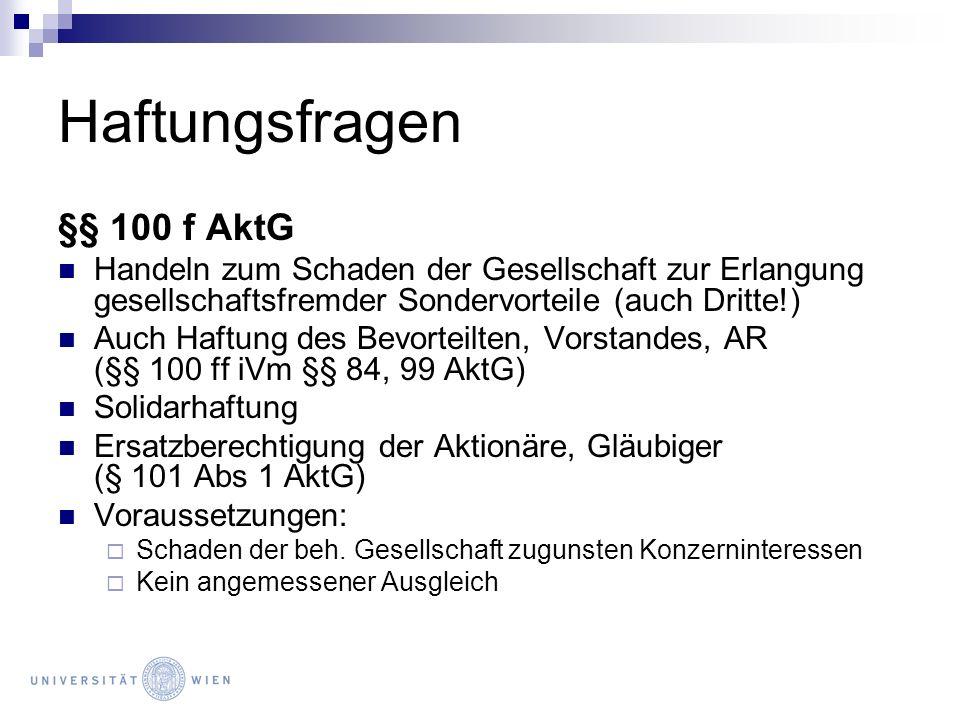 Haftungsfragen §§ 100 f AktG Handeln zum Schaden der Gesellschaft zur Erlangung gesellschaftsfremder Sondervorteile (auch Dritte!) Auch Haftung des Be