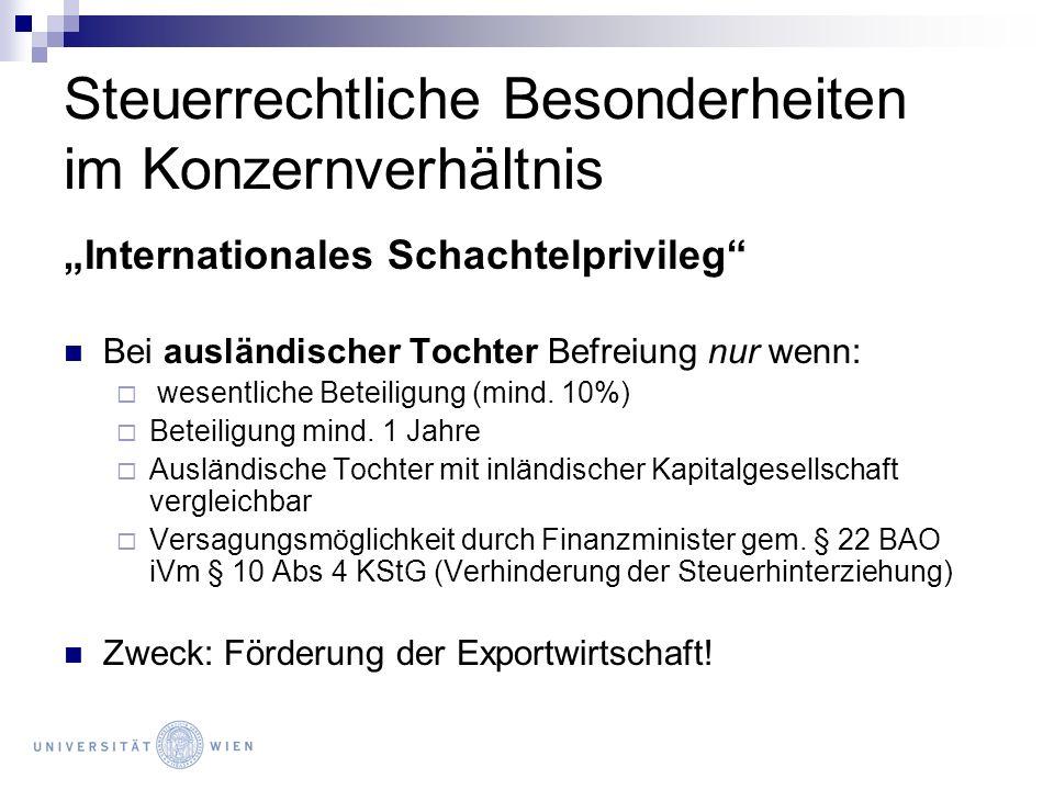 Steuerrechtliche Besonderheiten im Konzernverhältnis Internationales Schachtelprivileg Bei ausländischer Tochter Befreiung nur wenn: wesentliche Betei