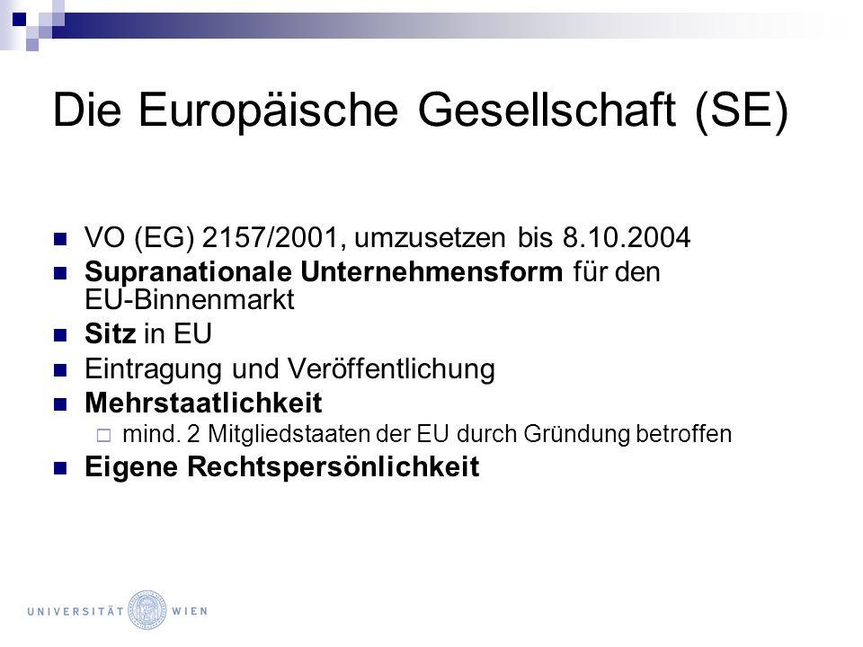 Die Europäische Gesellschaft (SE) VO (EG) 2157/2001, umzusetzen bis 8.10.2004 Supranationale Unternehmensform für den EU-Binnenmarkt Sitz in EU Eintra