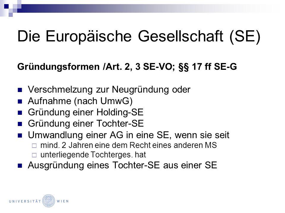 Die Europäische Gesellschaft (SE) Gründungsformen /Art. 2, 3 SE-VO; §§ 17 ff SE-G Verschmelzung zur Neugründung oder Aufnahme (nach UmwG) Gründung ein