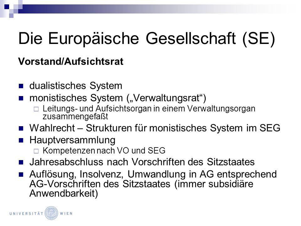 Die Europäische Gesellschaft (SE) Vorstand/Aufsichtsrat dualistisches System monistisches System (Verwaltungsrat) Leitungs- und Aufsichtsorgan in eine