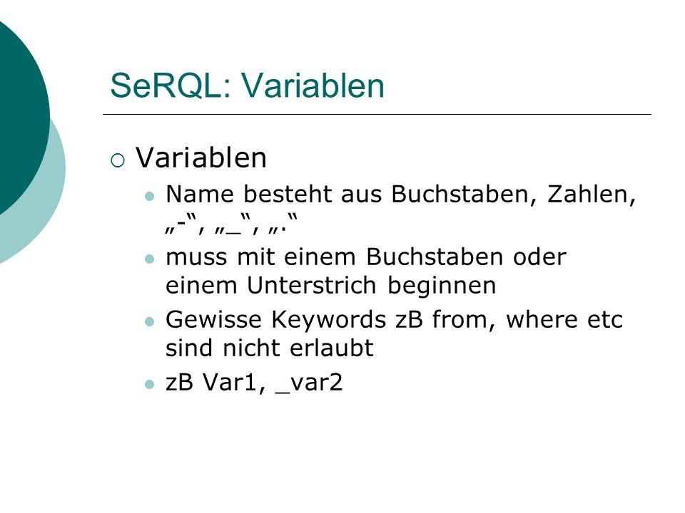 SeRQL: Variablen Variablen Name besteht aus Buchstaben, Zahlen, -, _,. muss mit einem Buchstaben oder einem Unterstrich beginnen Gewisse Keywords zB f