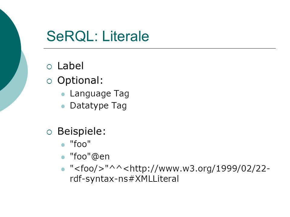 SeRQL: Literale Label Optional: Language Tag Datatype Tag Beispiele: