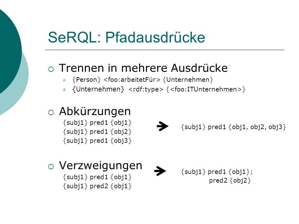 SeRQL: Pfadausdrücke Trennen in mehrere Ausdrücke {Person} {Unternehmen} {Unternehmen} { } Abkürzungen {subj1} pred1 {obj1} {subj1} pred1 {obj2} {subj