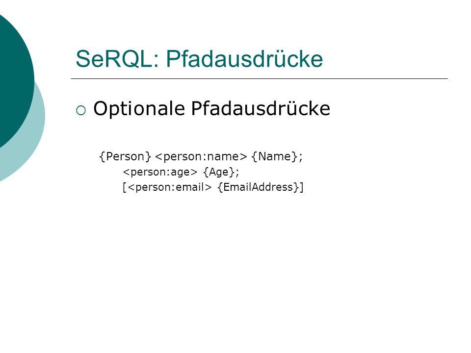 SeRQL: Pfadausdrücke Optionale Pfadausdrücke {Person} {Name}; {Age}; [ {EmailAddress}]