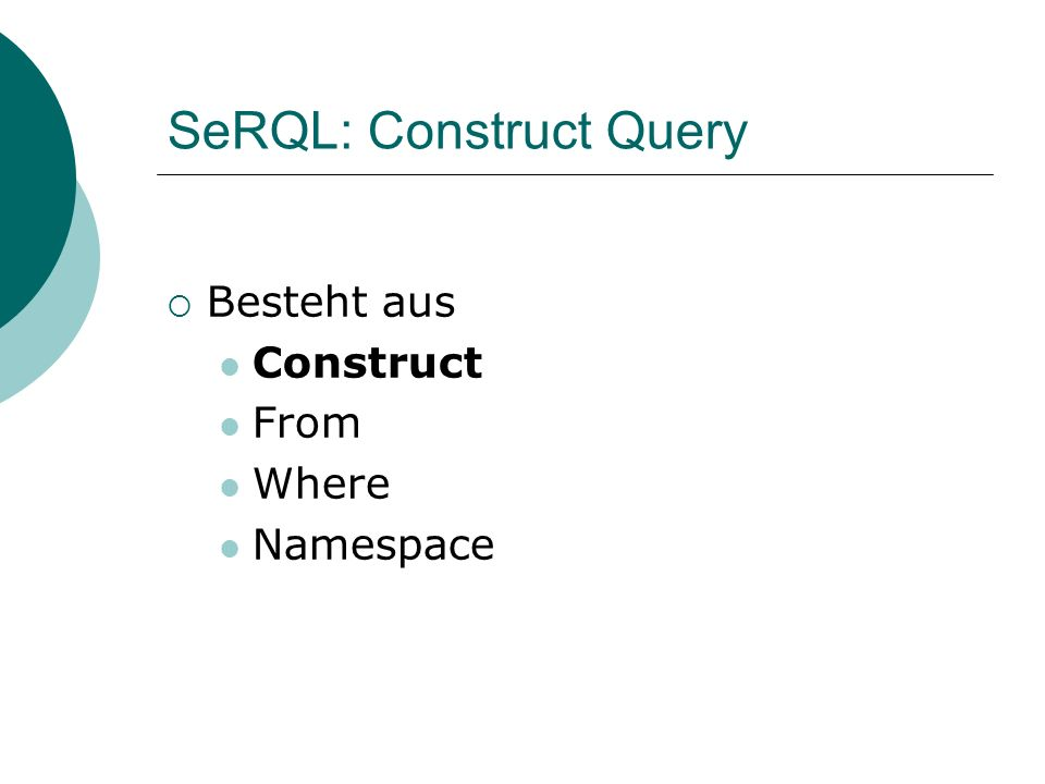 SeRQL: Construct Query Besteht aus Construct From Where Namespace