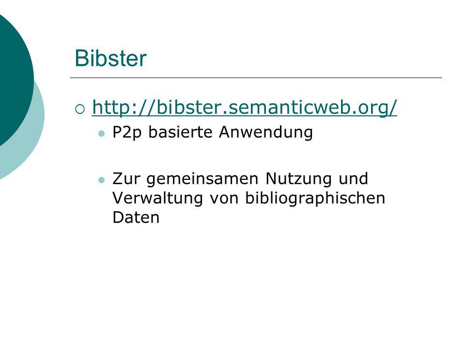 Bibster http://bibster.semanticweb.org/ P2p basierte Anwendung Zur gemeinsamen Nutzung und Verwaltung von bibliographischen Daten