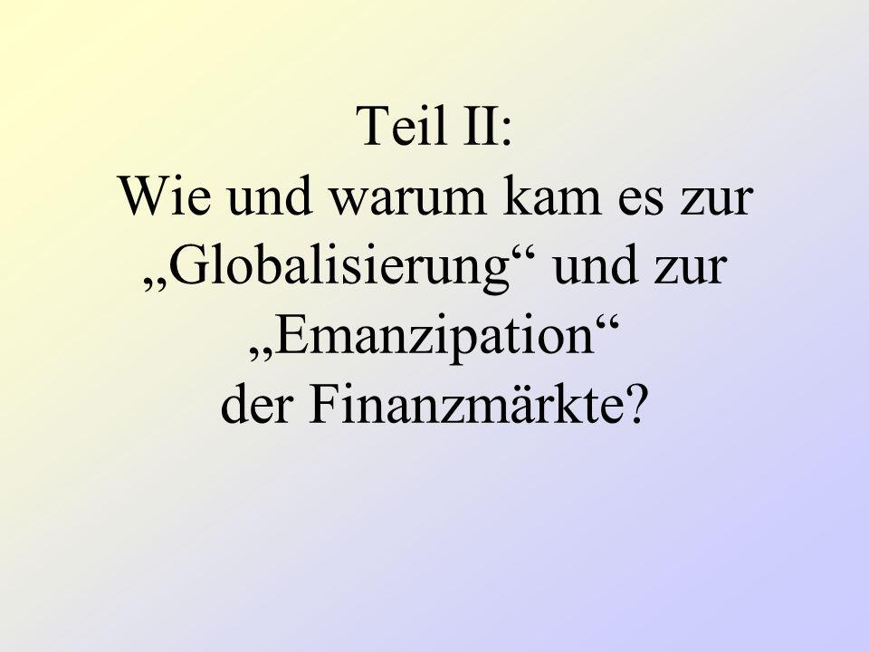 Teil II: Wie und warum kam es zur Globalisierung und zur Emanzipation der Finanzmärkte?