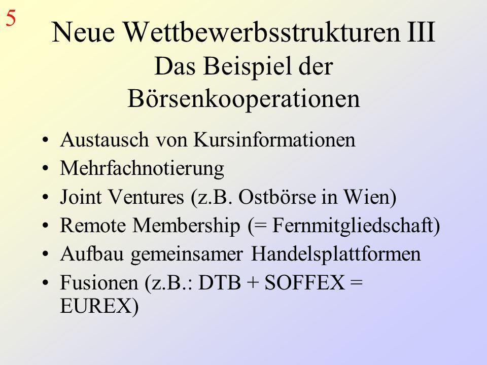 Neue Wettbewerbsstrukturen III Das Beispiel der Börsenkooperationen Austausch von Kursinformationen Mehrfachnotierung Joint Ventures (z.B.
