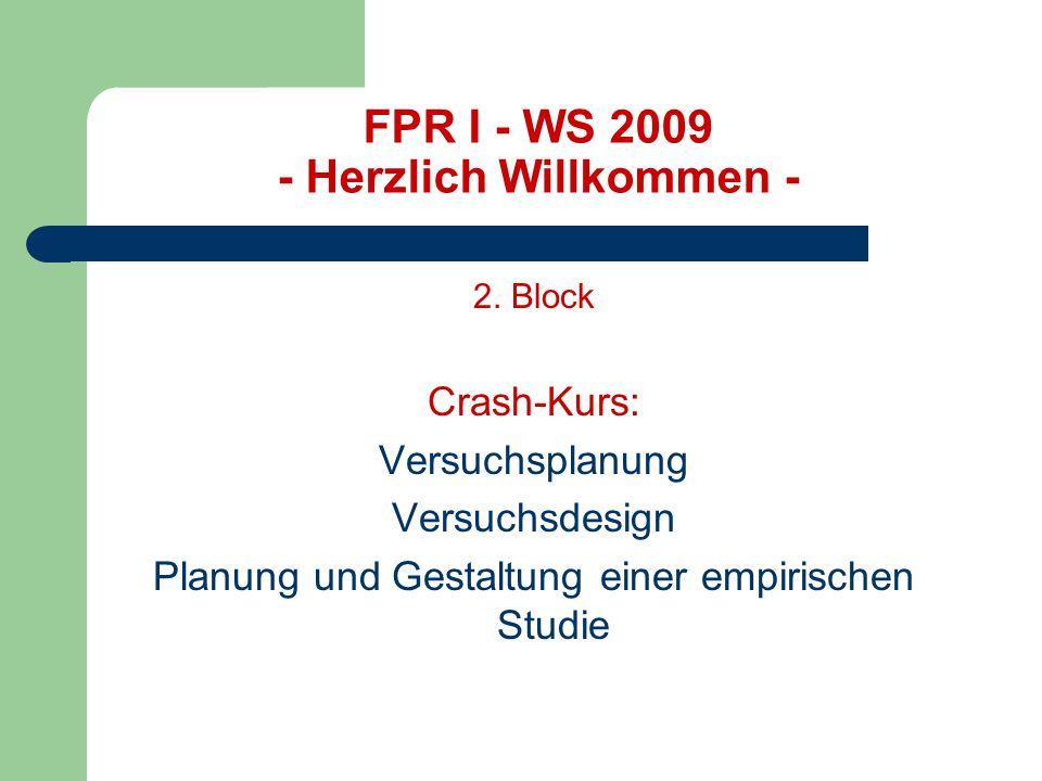 FPR I - WS 2009 - Herzlich Willkommen - 2. Block Crash-Kurs: Versuchsplanung Versuchsdesign Planung und Gestaltung einer empirischen Studie