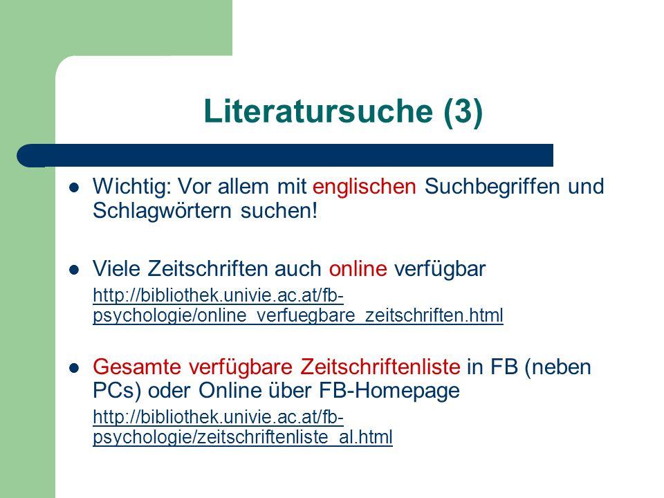Literatursuche (3) Wichtig: Vor allem mit englischen Suchbegriffen und Schlagwörtern suchen! Viele Zeitschriften auch online verfügbar http://biblioth