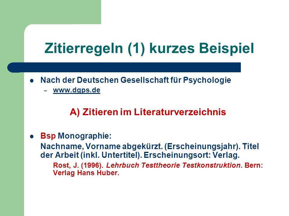 Zitierregeln (1) kurzes Beispiel Nach der Deutschen Gesellschaft für Psychologie – www.dgps.de www.dgps.de A) Zitieren im Literaturverzeichnis Bsp Mon