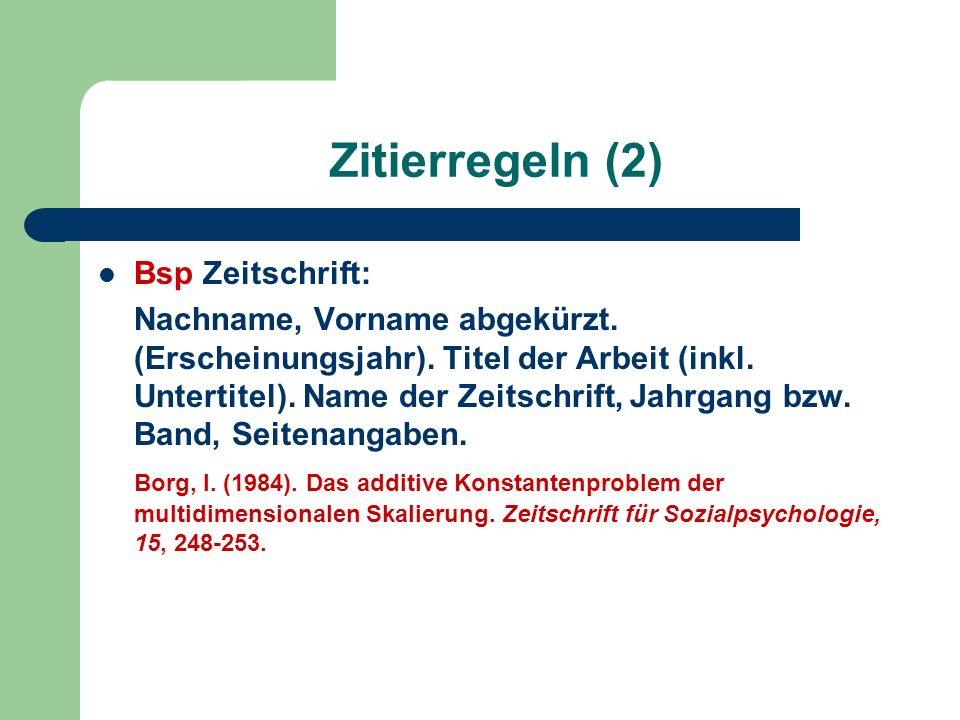 Zitierregeln (2) Bsp Zeitschrift: Nachname, Vorname abgekürzt. (Erscheinungsjahr). Titel der Arbeit (inkl. Untertitel). Name der Zeitschrift, Jahrgang