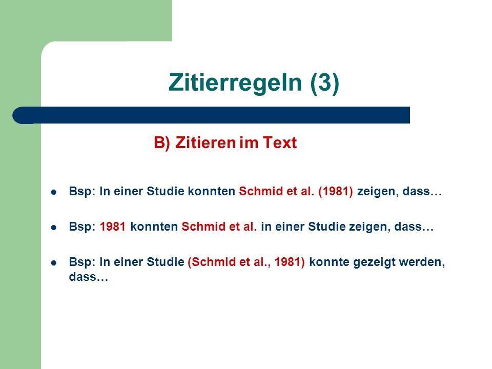 Zitierregeln (3) B) Zitieren im Text Bsp: In einer Studie konnten Schmid et al. (1981) zeigen, dass… Bsp: 1981 konnten Schmid et al. in einer Studie z