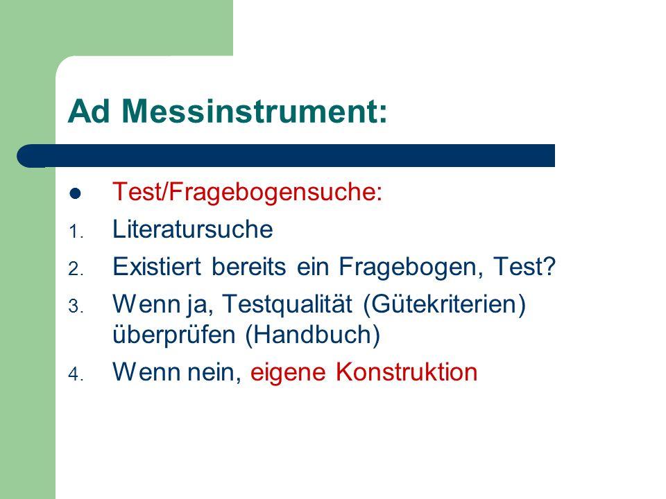 Test/Fragebogensuche: 1. Literatursuche 2. Existiert bereits ein Fragebogen, Test? 3. Wenn ja, Testqualität (Gütekriterien) überprüfen (Handbuch) 4. W