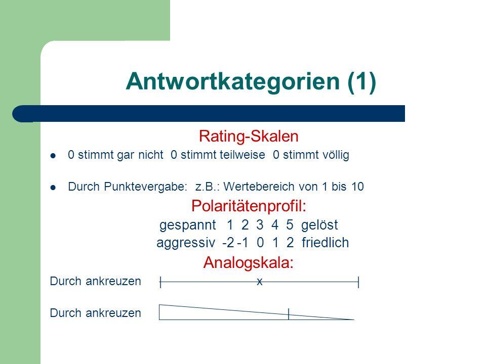 Antwortkategorien (1) Rating-Skalen 0 stimmt gar nicht 0 stimmt teilweise 0 stimmt völlig Durch Punktevergabe: z.B.: Wertebereich von 1 bis 10 Polarit