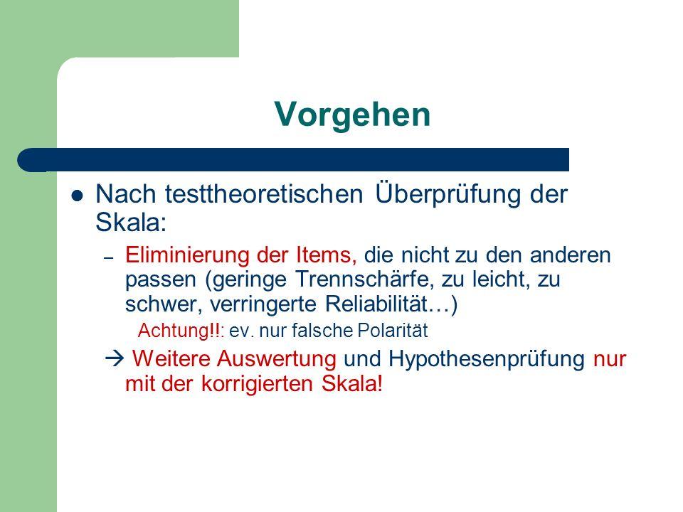Vorgehen Nach testtheoretischen Überprüfung der Skala: – Eliminierung der Items, die nicht zu den anderen passen (geringe Trennschärfe, zu leicht, zu