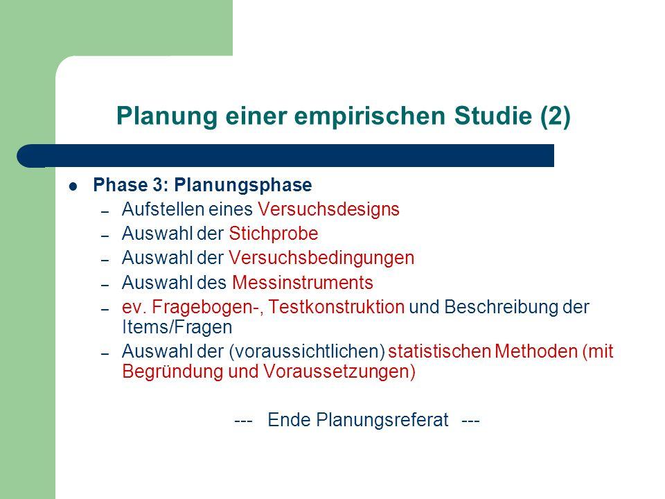 Planung einer empirischen Studie (2) Phase 3: Planungsphase – Aufstellen eines Versuchsdesigns – Auswahl der Stichprobe – Auswahl der Versuchsbedingun