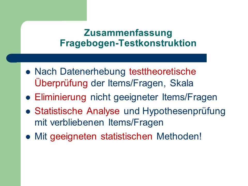 Zusammenfassung Fragebogen-Testkonstruktion Nach Datenerhebung testtheoretische Überprüfung der Items/Fragen, Skala Eliminierung nicht geeigneter Item