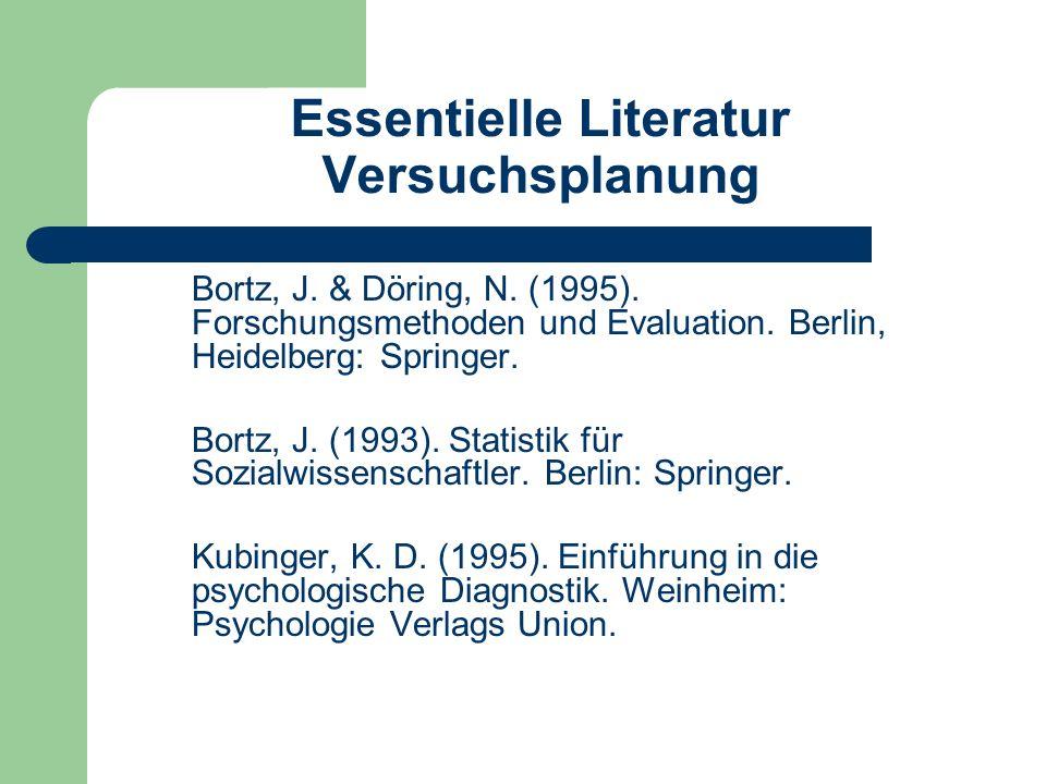 Essentielle Literatur Versuchsplanung Bortz, J. & Döring, N. (1995). Forschungsmethoden und Evaluation. Berlin, Heidelberg: Springer. Bortz, J. (1993)