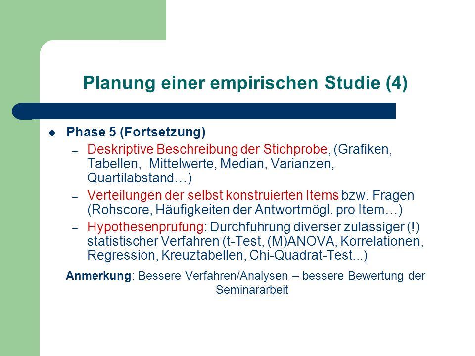 Planung einer empirischen Studie (4) Phase 5 (Fortsetzung) – Deskriptive Beschreibung der Stichprobe, (Grafiken, Tabellen, Mittelwerte, Median, Varian