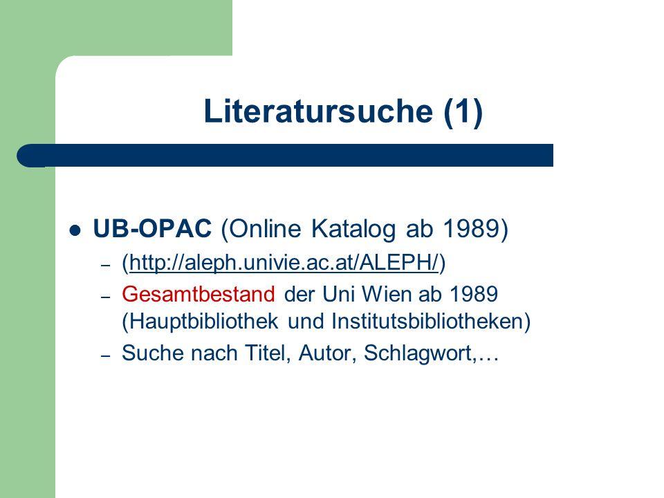 Literatursuche (1) UB-OPAC (Online Katalog ab 1989) – (http://aleph.univie.ac.at/ALEPH/)http://aleph.univie.ac.at/ALEPH/ – Gesamtbestand der Uni Wien