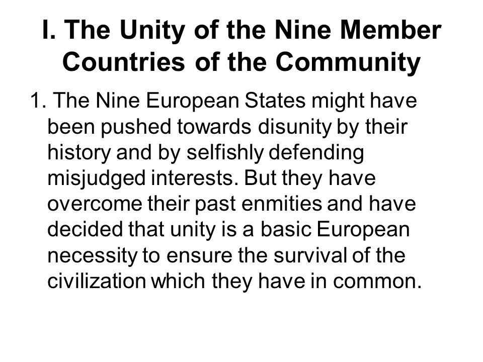 I. The Unity of the Nine Member Countries of the Community 1. The Nine European States might have been pushed towards disunity by their history and by