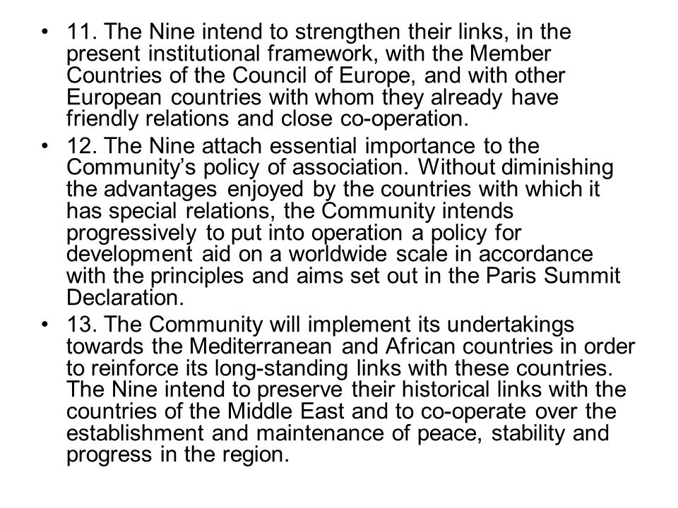 11. The Nine intend to strengthen their links, in the present institutional framework, with the Member Countries of the Council of Europe, and with ot