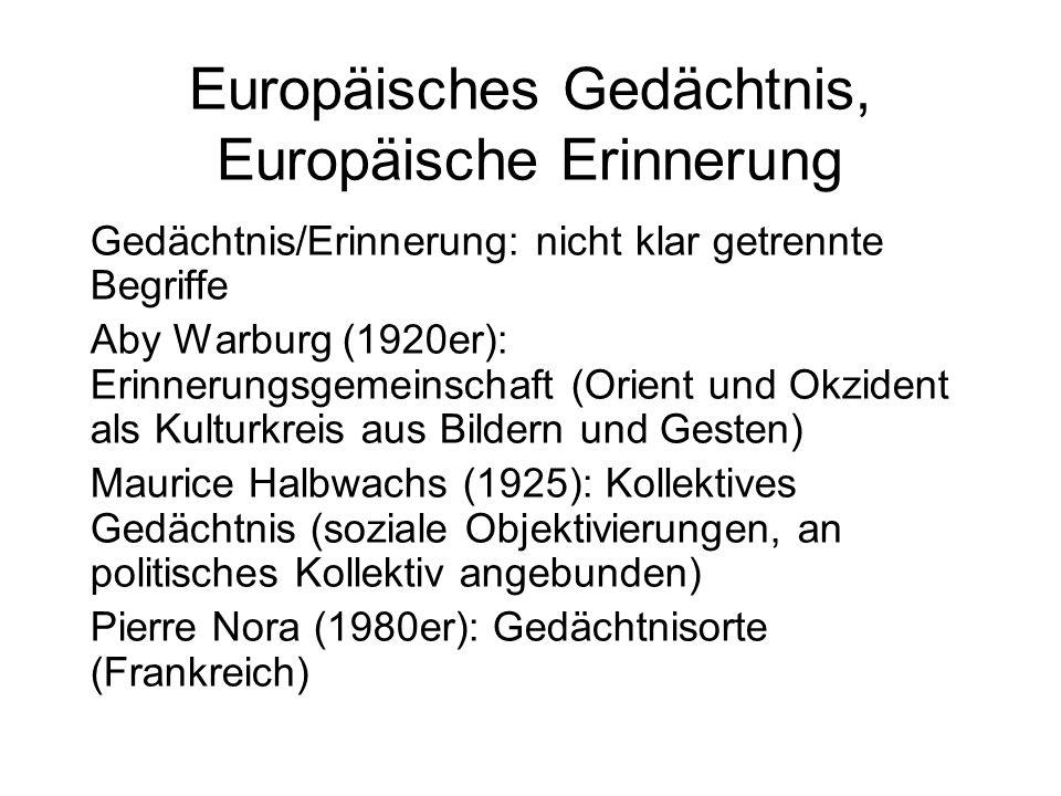 Europäisches Gedächtnis, Europäische Erinnerung Gedächtnis/Erinnerung: nicht klar getrennte Begriffe Aby Warburg (1920er): Erinnerungsgemeinschaft (Or