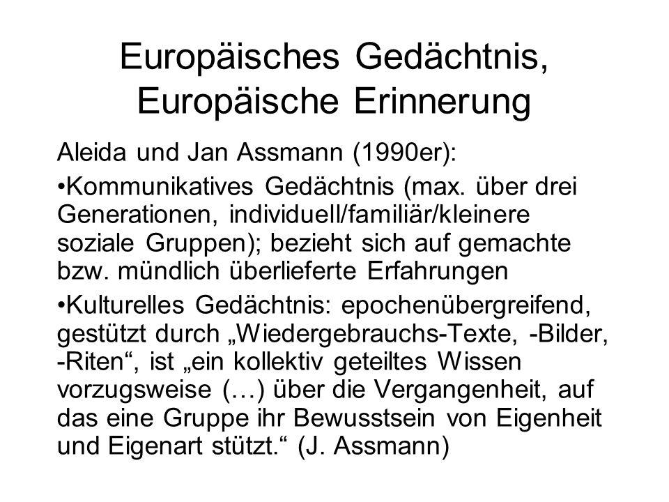 Europäisches Gedächtnis, Europäische Erinnerung Aleida und Jan Assmann (1990er): Kommunikatives Gedächtnis (max. über drei Generationen, individuell/f