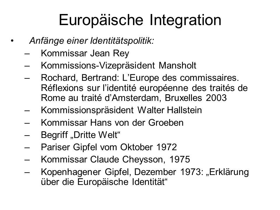 Europäische Integration Anfänge einer Identitätspolitik: –Kommissar Jean Rey –Kommissions-Vizepräsident Mansholt –Rochard, Bertrand: LEurope des commi