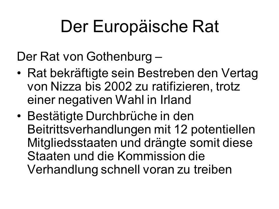 Der Europäische Rat Der Rat von Gothenburg – Rat bekräftigte sein Bestreben den Vertag von Nizza bis 2002 zu ratifizieren, trotz einer negativen Wahl in Irland Bestätigte Durchbrüche in den Beitrittsverhandlungen mit 12 potentiellen Mitgliedsstaaten und drängte somit diese Staaten und die Kommission die Verhandlung schnell voran zu treiben