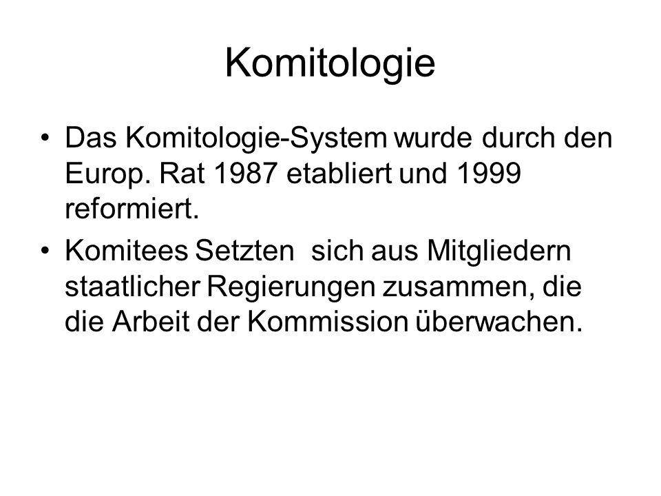 Komitologie Das Komitologie-System wurde durch den Europ. Rat 1987 etabliert und 1999 reformiert. Komitees Setzten sich aus Mitgliedern staatlicher Re