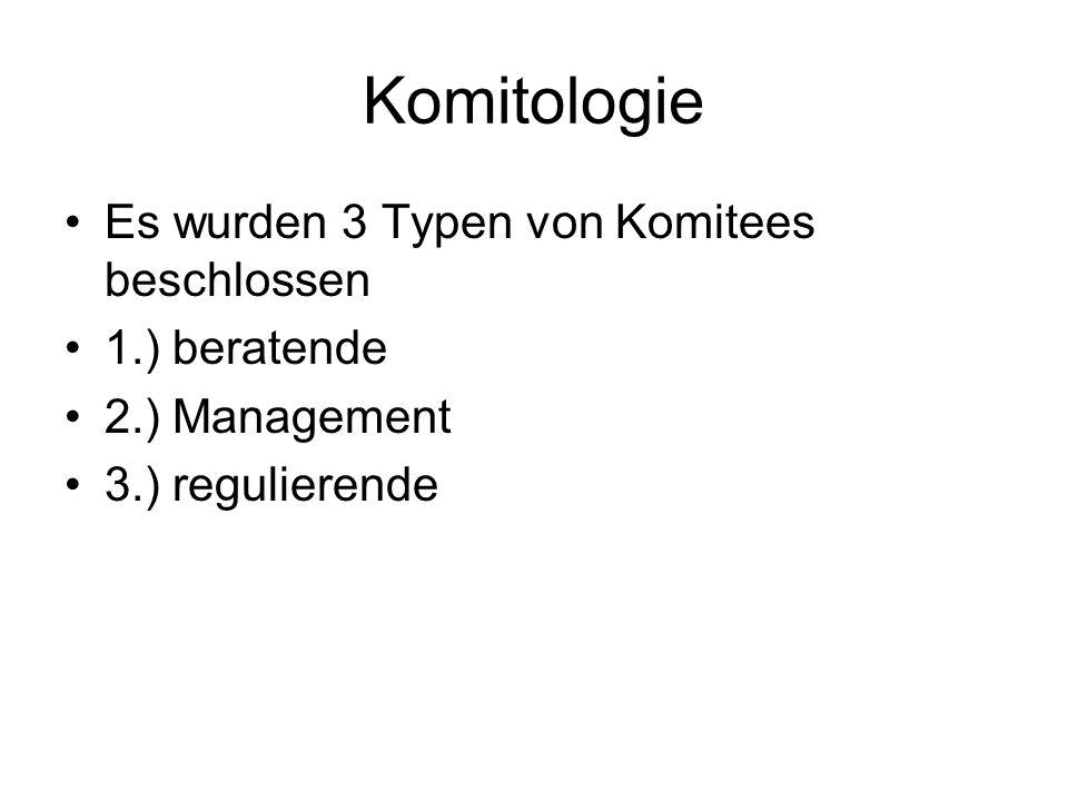 Komitologie Es wurden 3 Typen von Komitees beschlossen 1.) beratende 2.) Management 3.) regulierende