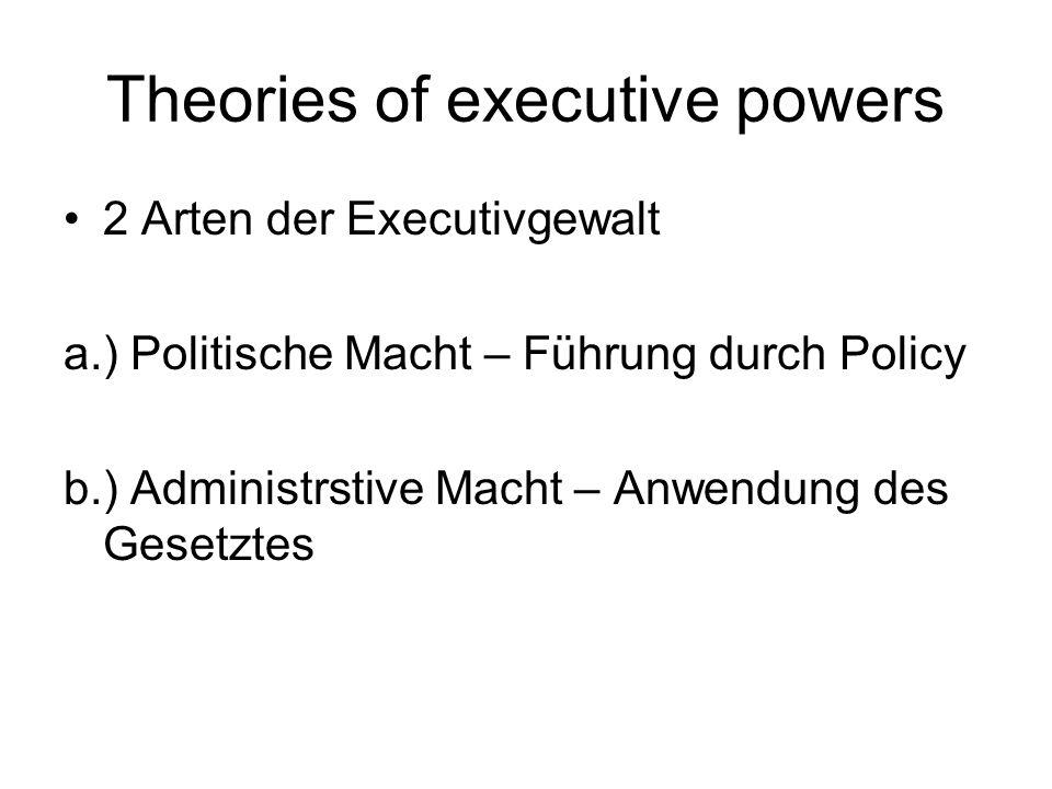 Theories of executive powers 2 Arten der Executivgewalt a.) Politische Macht – Führung durch Policy b.) Administrstive Macht – Anwendung des Gesetztes