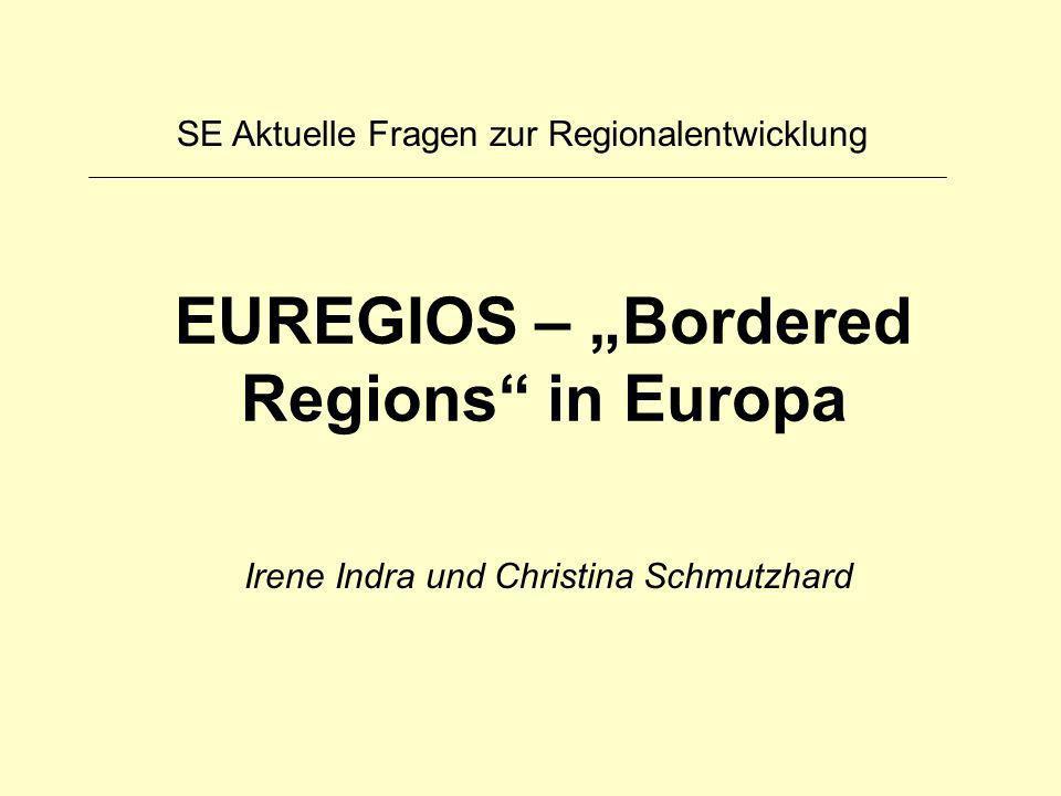 EUREGIOS – Bordered Regions in Europa Irene Indra und Christina Schmutzhard SE Aktuelle Fragen zur Regionalentwicklung