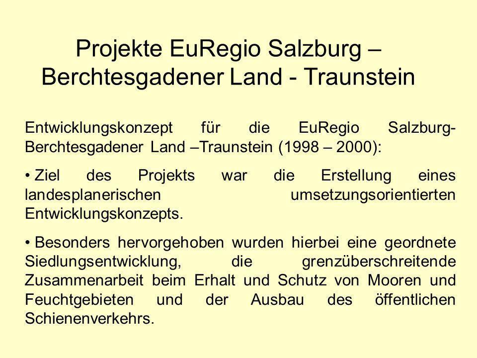 Projekte EuRegio Salzburg – Berchtesgadener Land - Traunstein Entwicklungskonzept für die EuRegio Salzburg- Berchtesgadener Land –Traunstein (1998 – 2000): Ziel des Projekts war die Erstellung eines landesplanerischen umsetzungsorientierten Entwicklungskonzepts.