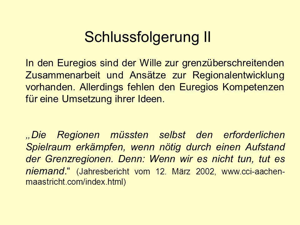 Schlussfolgerung II In den Euregios sind der Wille zur grenzüberschreitenden Zusammenarbeit und Ansätze zur Regionalentwicklung vorhanden.