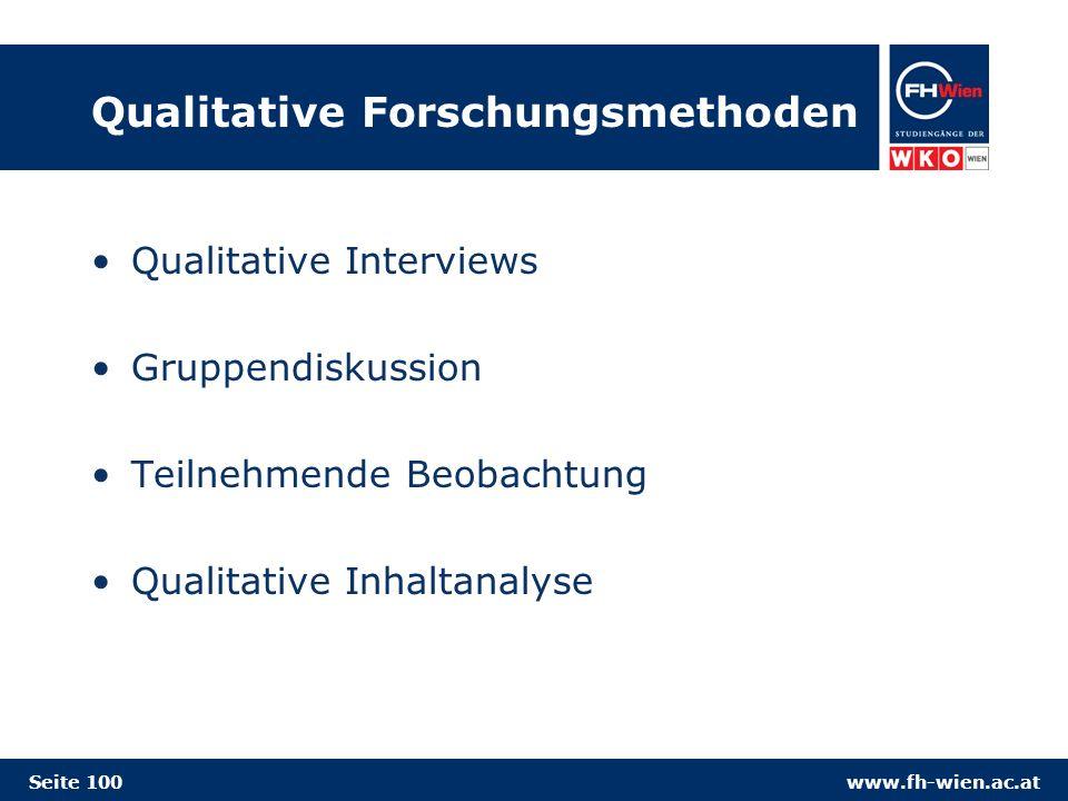 www.fh-wien.ac.at Qualitative Forschungsmethoden Qualitative Interviews Gruppendiskussion Teilnehmende Beobachtung Qualitative Inhaltanalyse Seite 100