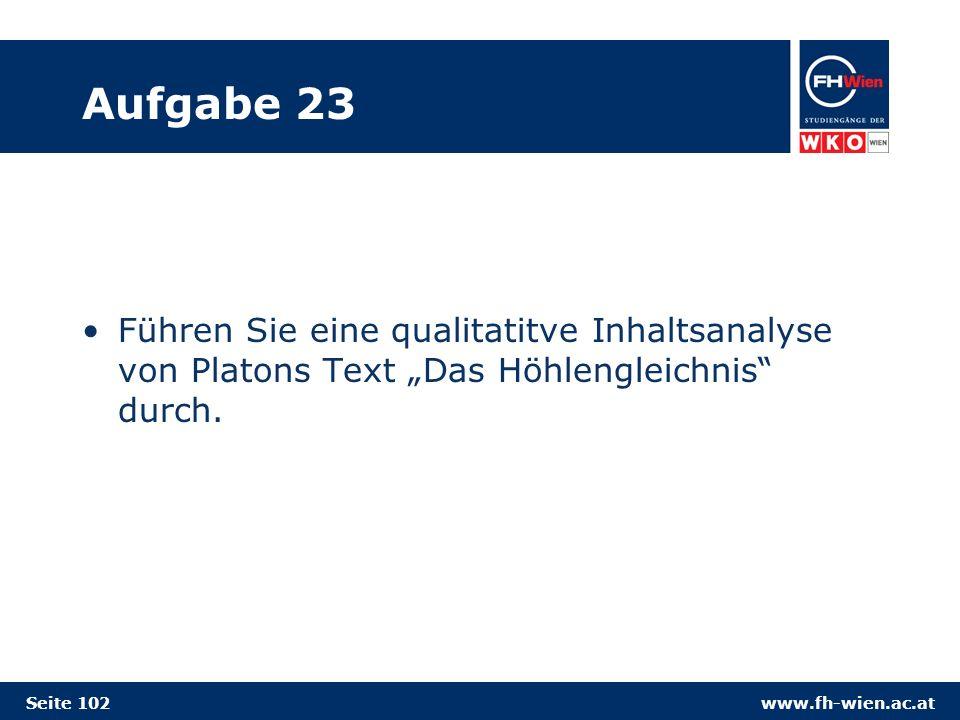 www.fh-wien.ac.at Aufgabe 23 Führen Sie eine qualitatitve Inhaltsanalyse von Platons Text Das Höhlengleichnis durch.