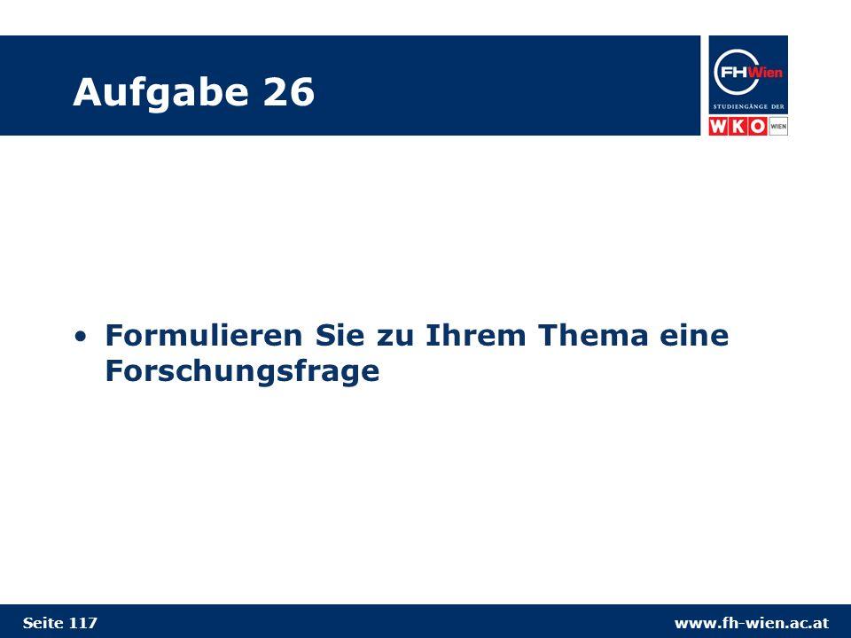 www.fh-wien.ac.at Aufgabe 26 Formulieren Sie zu Ihrem Thema eine Forschungsfrage Seite 117