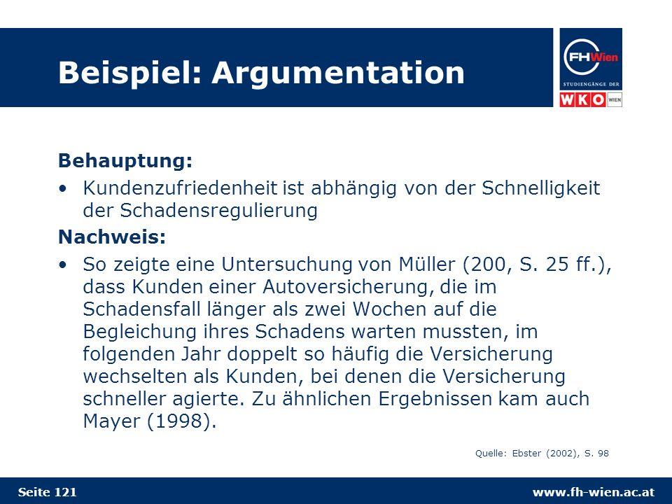 www.fh-wien.ac.at Beispiel: Argumentation Behauptung: Kundenzufriedenheit ist abhängig von der Schnelligkeit der Schadensregulierung Nachweis: So zeigte eine Untersuchung von Müller (200, S.